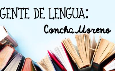 Gente de lengua: Concha Moreno García